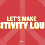 Business Tips: Let's Make Positivity Louder