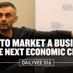 Business Tips: How to Market a Business in the Next Economic Crash | DailyVee 516
