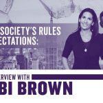Business Tips: Defying Society's Rules and Expectations: Interview With Bobbi Brown