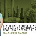 Business Tips: If You Hate Yourself, You Should Hear This | Keynote at NAC | Kuala Lumpur, 2018