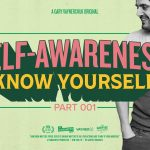 Business Tips: Self-Awareness: Know Yourself:  Gary Vaynerchuk
