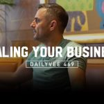 Business Tips: Building a Business for Yourself Is an Ambitious Goal | Dailyvee 469 in Singapore