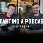 Business Tips: The High School Party Rule for Starting a Podcast and Other Business Stuff | DailyVee 438