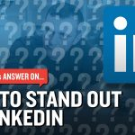 Business Tips: How To Stand Out On LinkedIn