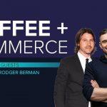 Business Tips: Coffee & Commerce Episode 4: GaryVee, Rachel Zoe & Rodger Berman