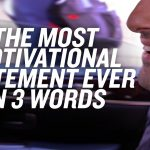 Business Tips: The Most Motivational Statement Ever In 3 Words